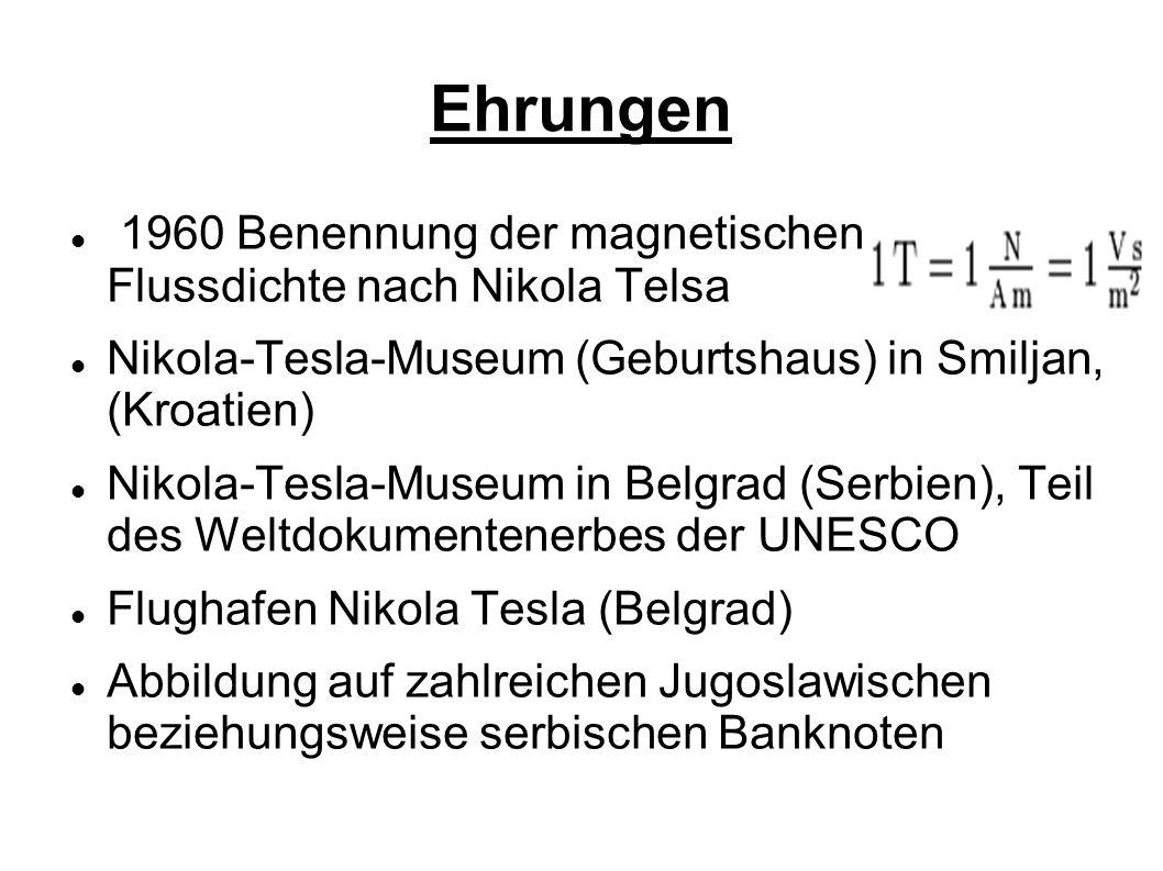 Ehrungen 1960 Benennung der magnetischen Flussdichte nach Nikola Telsa