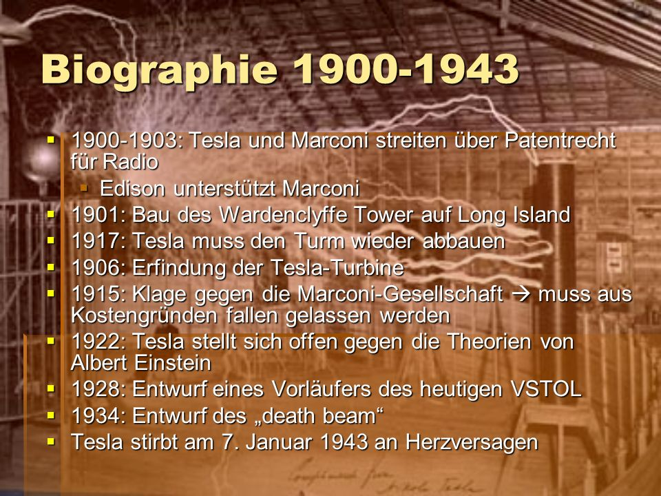 Biographie 1900-1943 1900-1903: Tesla und Marconi streiten über Patentrecht für Radio. Edison unterstützt Marconi.