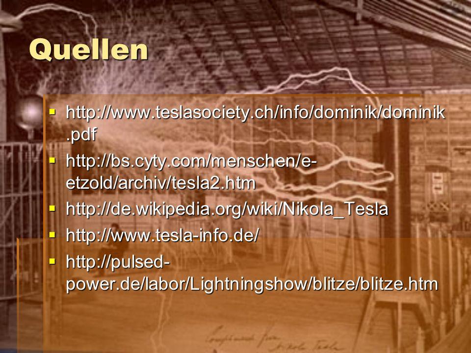 Quellen http://www.teslasociety.ch/info/dominik/dominik.pdf
