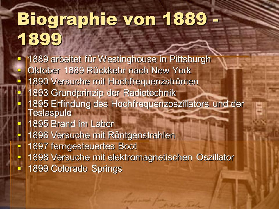 Biographie von 1889 - 1899 1889 arbeitet für Westinghouse in Pittsburgh. Oktober 1889 Rückkehr nach New York.