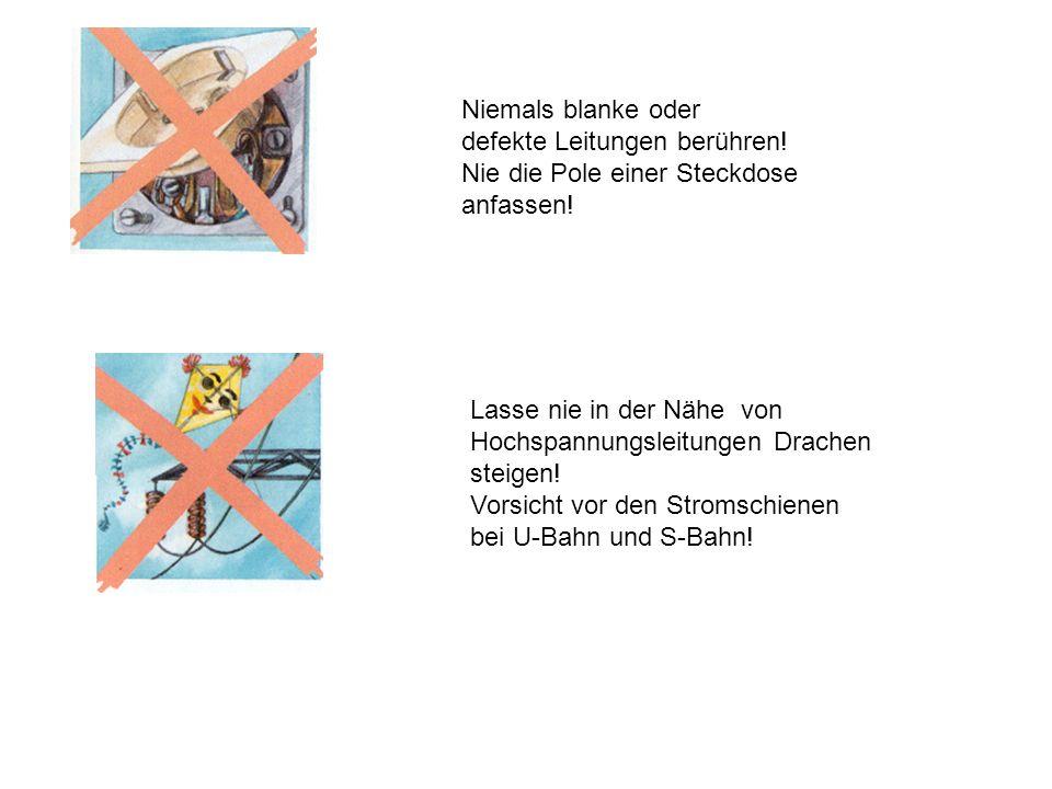 Niemals blanke oder defekte Leitungen berühren! Nie die Pole einer Steckdose. anfassen! Lasse nie in der Nähe von Hochspannungsleitungen Drachen.