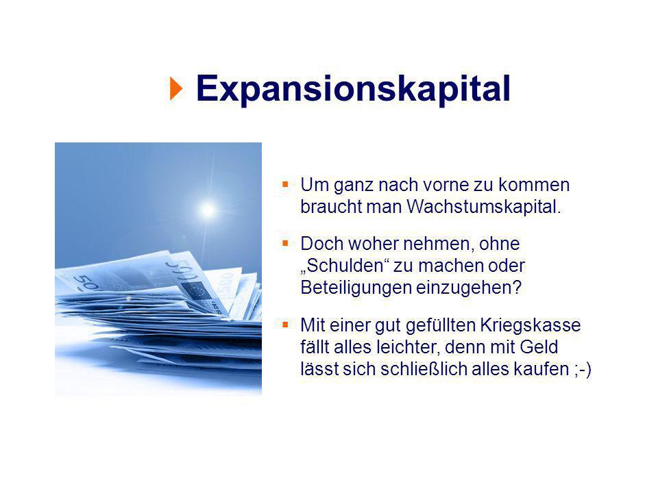Expansionskapital Um ganz nach vorne zu kommen braucht man Wachstumskapital.