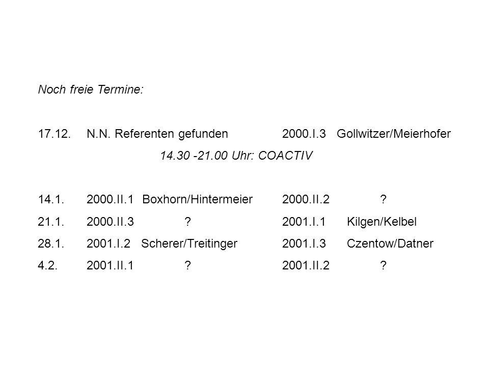 Noch freie Termine:17.12. N.N. Referenten gefunden 2000.I.3 Gollwitzer/Meierhofer. 14.30 -21.00 Uhr: COACTIV.
