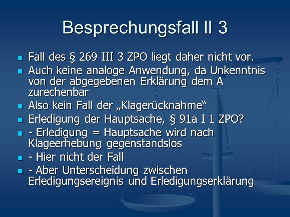 Besprechungsfall II 3 Fall des § 269 III 3 ZPO liegt daher nicht vor.