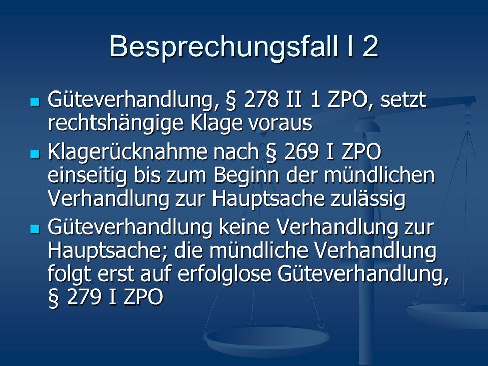 Besprechungsfall I 2 Güteverhandlung, § 278 II 1 ZPO, setzt rechtshängige Klage voraus.