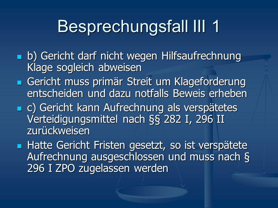 Besprechungsfall III 1 b) Gericht darf nicht wegen Hilfsaufrechnung Klage sogleich abweisen.