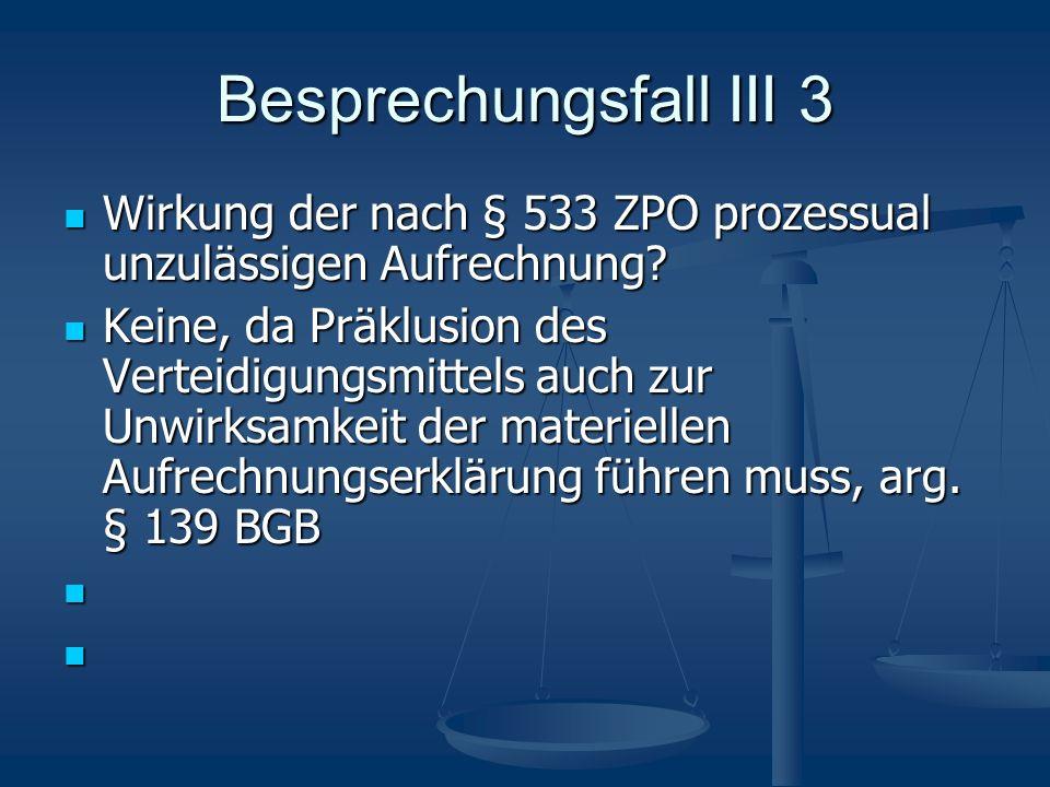 Besprechungsfall III 3 Wirkung der nach § 533 ZPO prozessual unzulässigen Aufrechnung