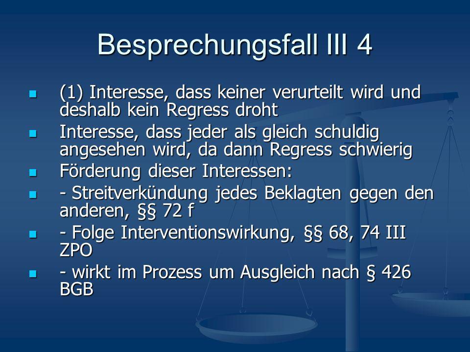Besprechungsfall III 4 (1) Interesse, dass keiner verurteilt wird und deshalb kein Regress droht.