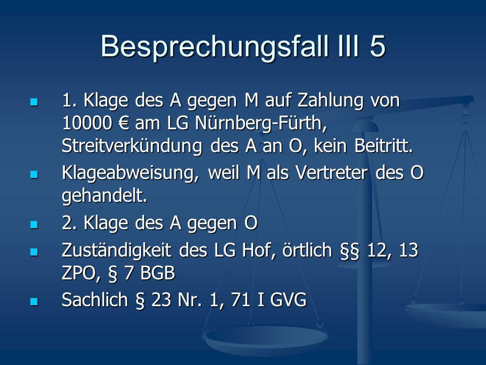 Besprechungsfall III 5 1. Klage des A gegen M auf Zahlung von 10000 € am LG Nürnberg-Fürth, Streitverkündung des A an O, kein Beitritt.