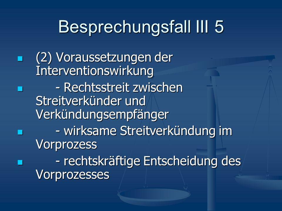 Besprechungsfall III 5 (2) Voraussetzungen der Interventionswirkung