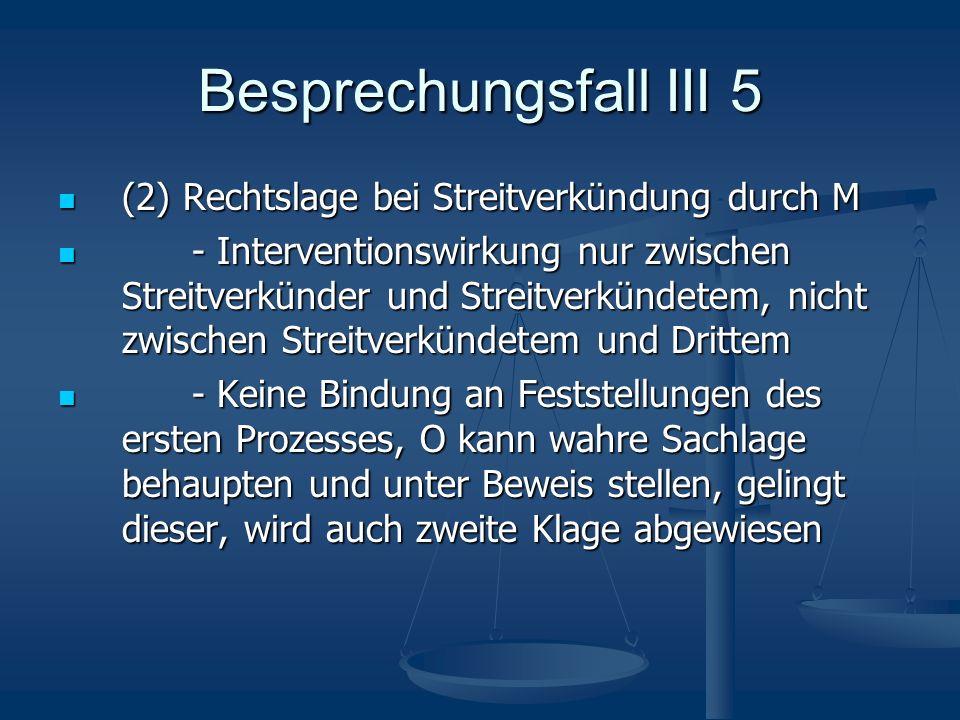 Besprechungsfall III 5 (2) Rechtslage bei Streitverkündung durch M
