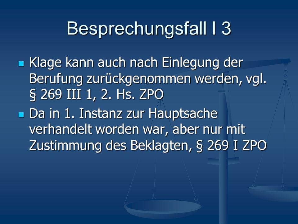 Besprechungsfall I 3 Klage kann auch nach Einlegung der Berufung zurückgenommen werden, vgl. § 269 III 1, 2. Hs. ZPO.