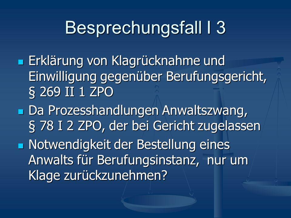 Besprechungsfall I 3 Erklärung von Klagrücknahme und Einwilligung gegenüber Berufungsgericht, § 269 II 1 ZPO.