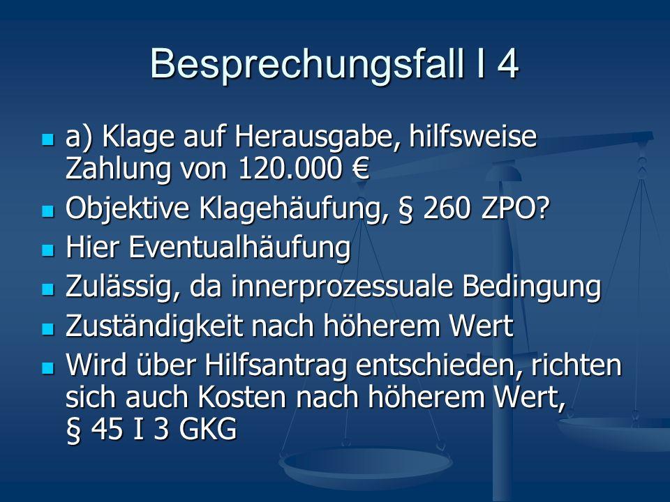 Besprechungsfall I 4 a) Klage auf Herausgabe, hilfsweise Zahlung von 120.000 € Objektive Klagehäufung, § 260 ZPO