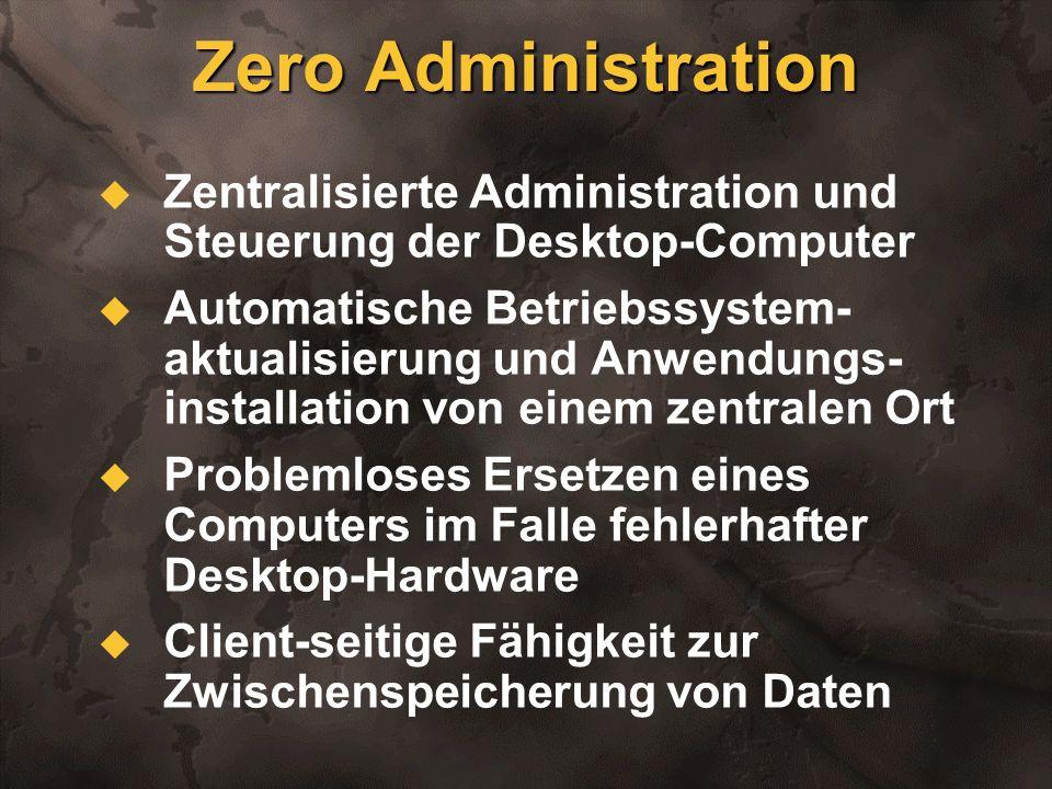 Zero Administration Zentralisierte Administration und Steuerung der Desktop-Computer.