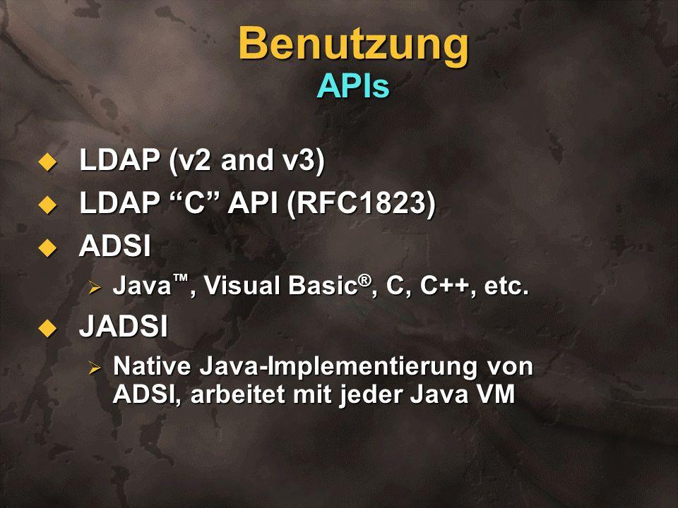 Benutzung APIs LDAP (v2 and v3) LDAP C API (RFC1823) ADSI JADSI