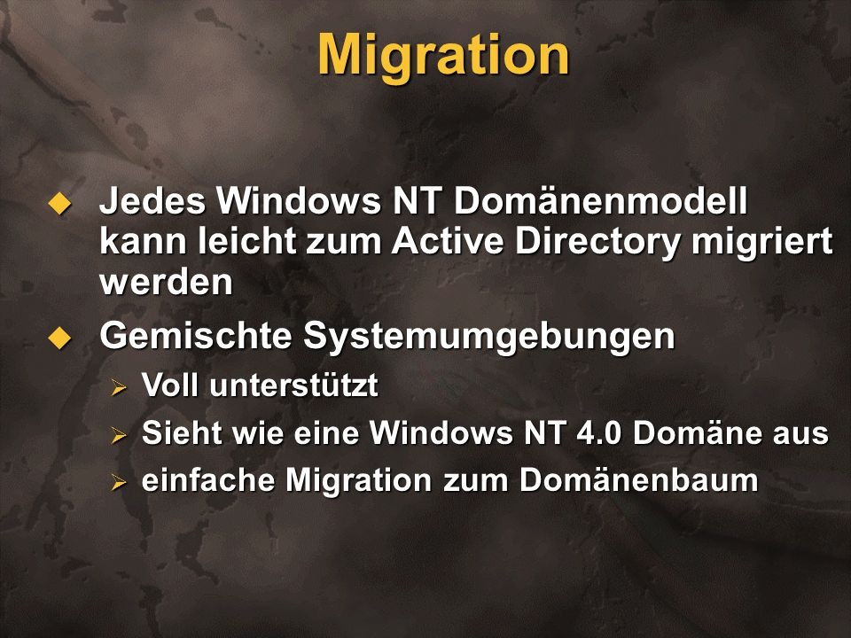 Migration Jedes Windows NT Domänenmodell kann leicht zum Active Directory migriert werden. Gemischte Systemumgebungen.