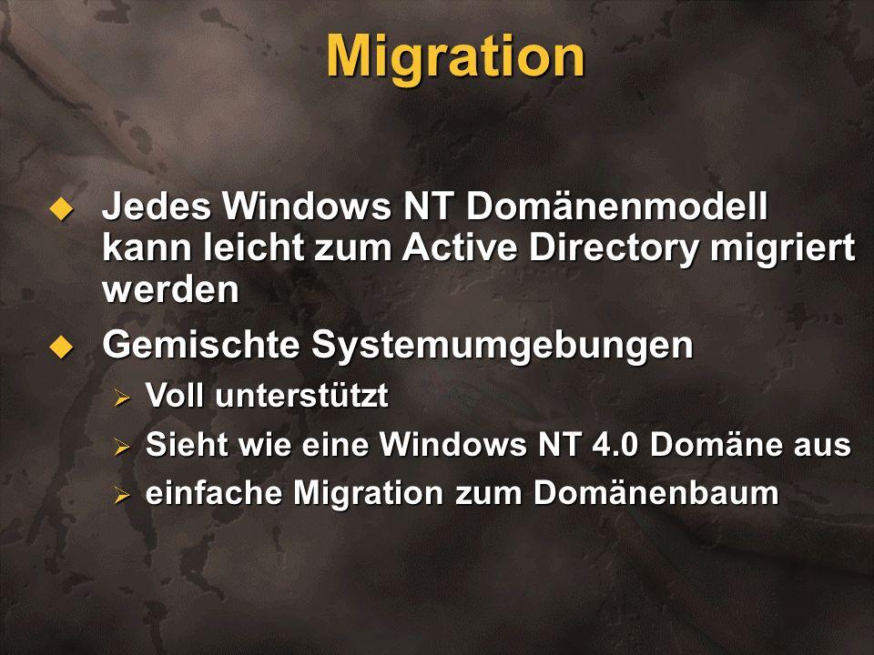 MigrationJedes Windows NT Domänenmodell kann leicht zum Active Directory migriert werden. Gemischte Systemumgebungen.