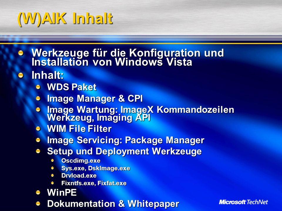 (W)AIK Inhalt Werkzeuge für die Konfiguration und Installation von Windows Vista. Inhalt: WDS Paket.