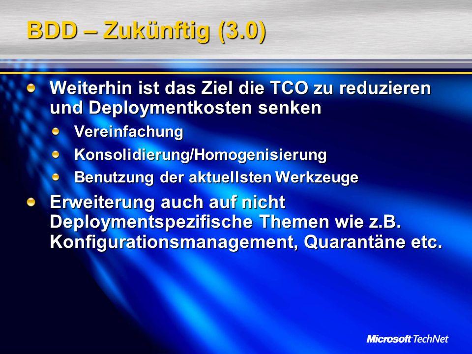 BDD – Zukünftig (3.0) Weiterhin ist das Ziel die TCO zu reduzieren und Deploymentkosten senken. Vereinfachung.