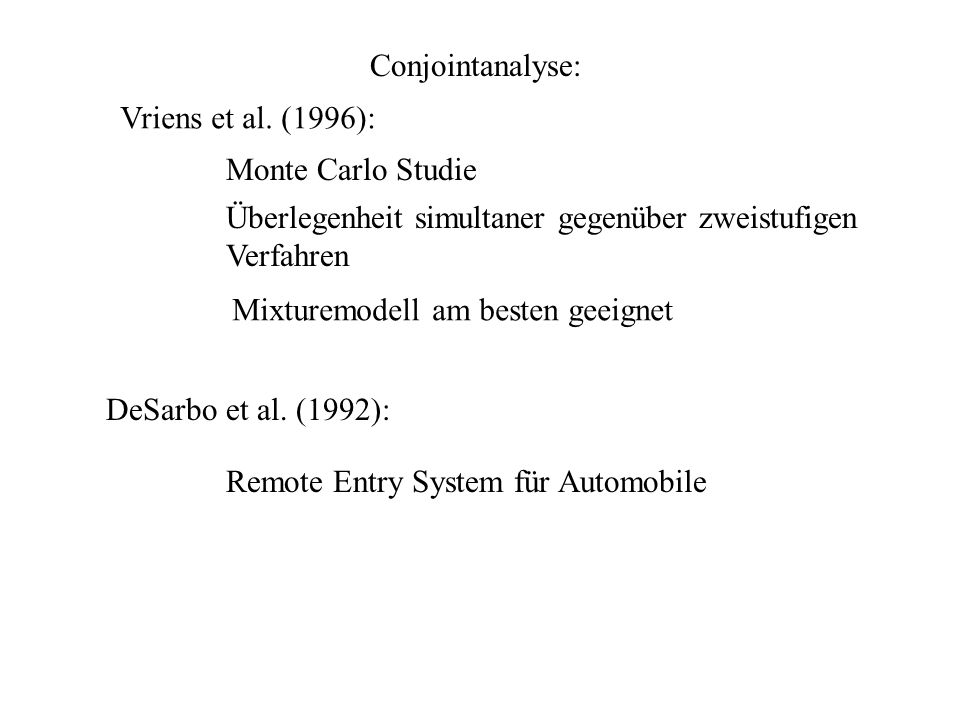 Conjointanalyse:Vriens et al. (1996): Monte Carlo Studie. Überlegenheit simultaner gegenüber zweistufigen.