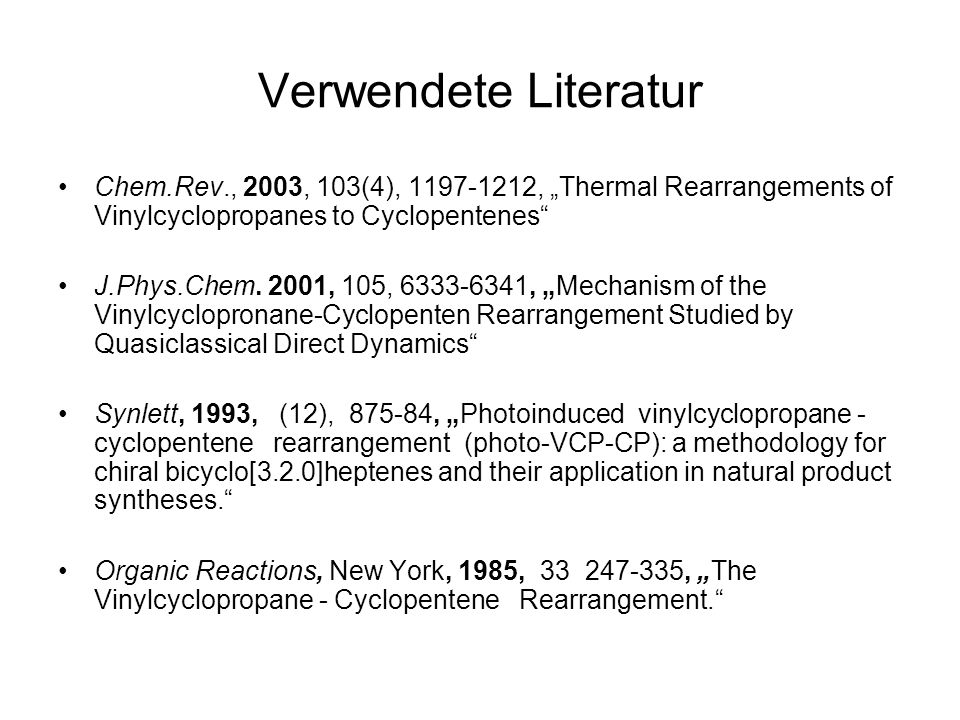 "Verwendete Literatur Chem.Rev., 2003, 103(4), 1197-1212, ""Thermal Rearrangements of Vinylcyclopropanes to Cyclopentenes"