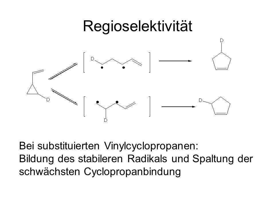 Regioselektivität Bei substituierten Vinylcyclopropanen: Bildung des stabileren Radikals und Spaltung der schwächsten Cyclopropanbindung.