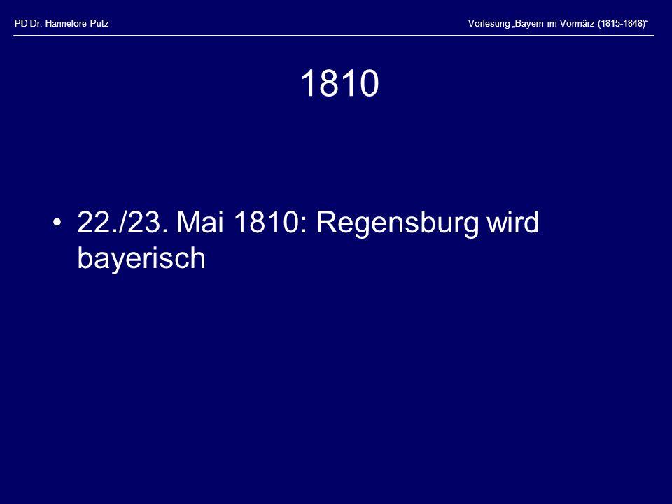 1810 22./23. Mai 1810: Regensburg wird bayerisch PD Dr. Hannelore Putz