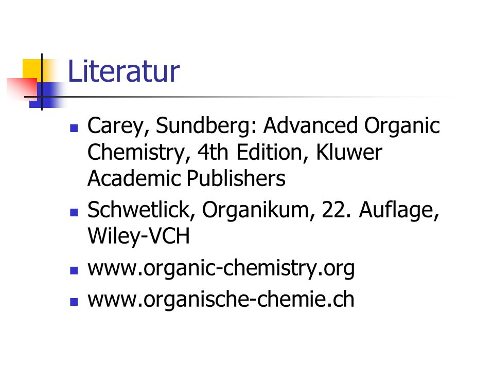 Literatur Carey, Sundberg: Advanced Organic Chemistry, 4th Edition, Kluwer Academic Publishers. Schwetlick, Organikum, 22. Auflage, Wiley-VCH.