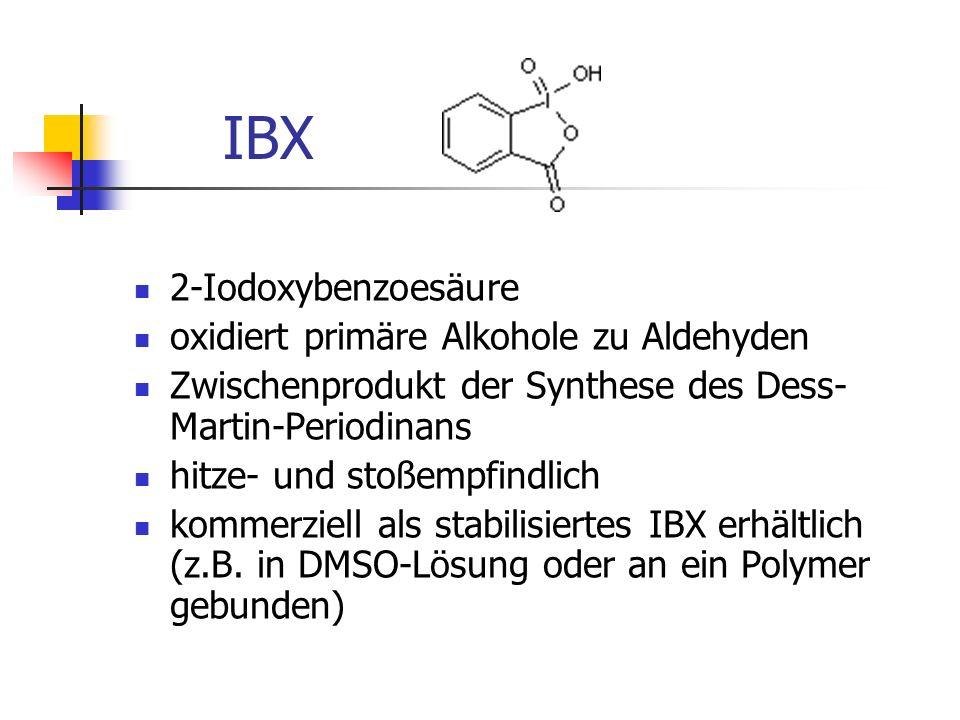 IBX 2-Iodoxybenzoesäure oxidiert primäre Alkohole zu Aldehyden