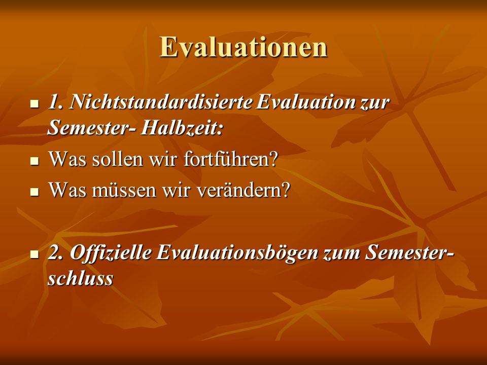Evaluationen 1. Nichtstandardisierte Evaluation zur Semester- Halbzeit: Was sollen wir fortführen