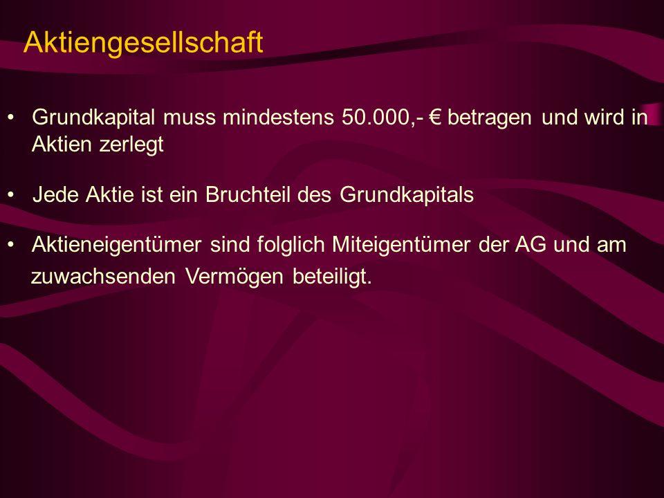 Aktiengesellschaft Grundkapital muss mindestens 50.000,- € betragen und wird in Aktien zerlegt. Jede Aktie ist ein Bruchteil des Grundkapitals.