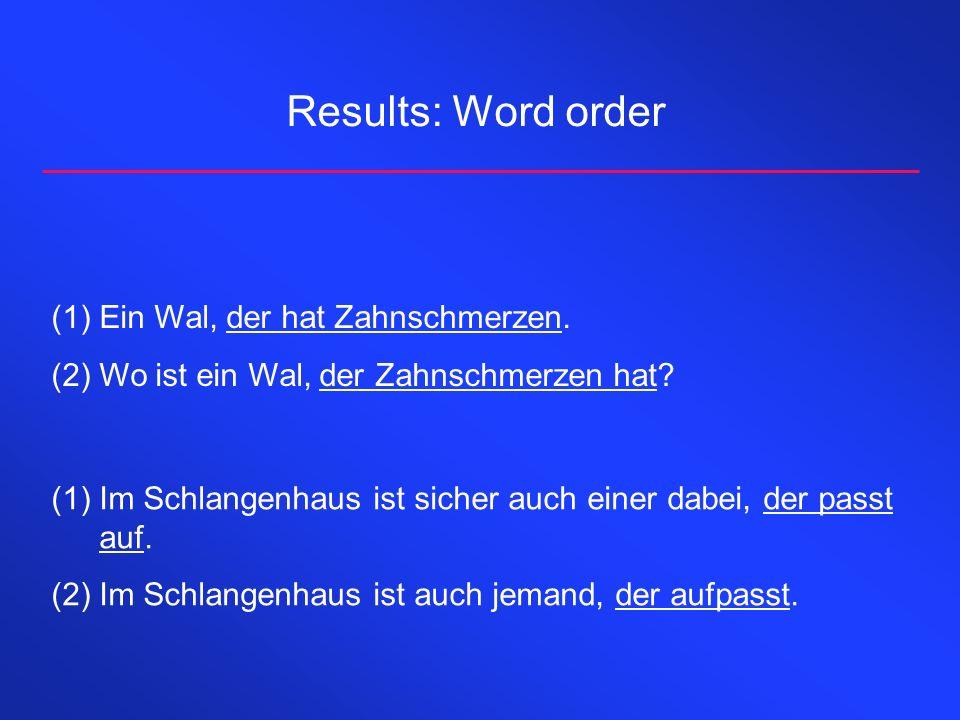 Results: Word order Ein Wal, der hat Zahnschmerzen.
