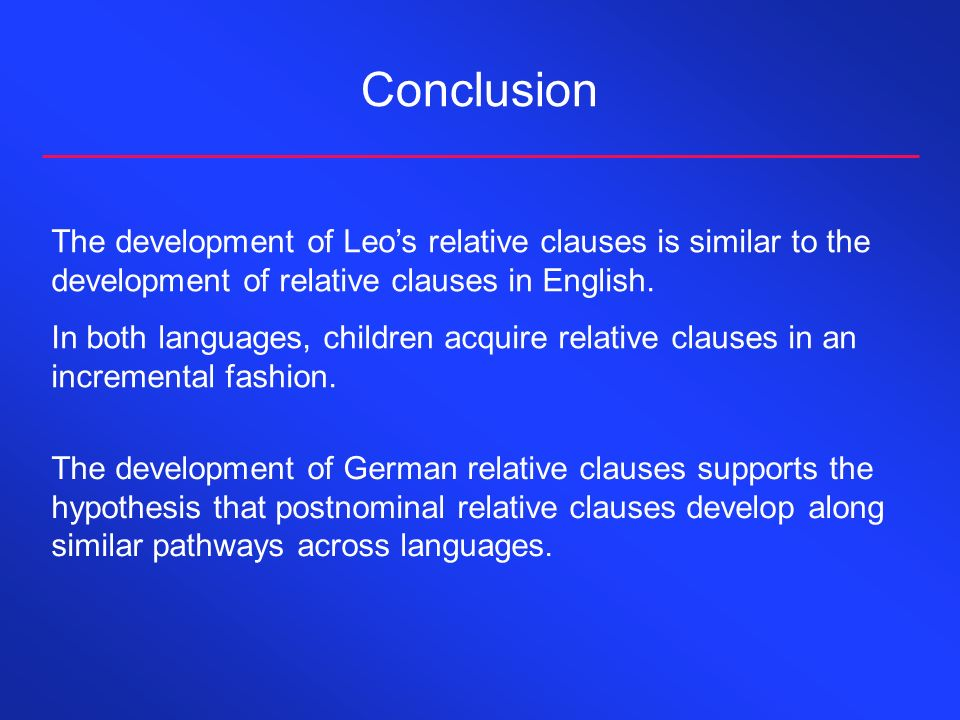ConclusionThe development of Leo's relative clauses is similar to the development of relative clauses in English.