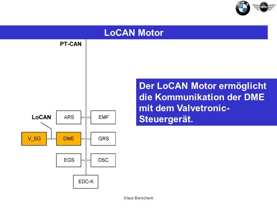 LoCAN Motor Der LoCAN Motor ermöglicht die Kommunikation der DME mit dem Valvetronic-Steuergerät.