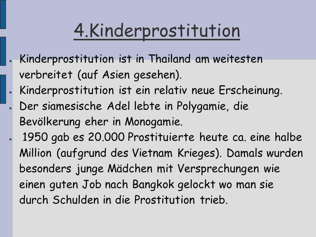 4.Kinderprostitution Kinderprostitution ist in Thailand am weitesten verbreitet (auf Asien gesehen).