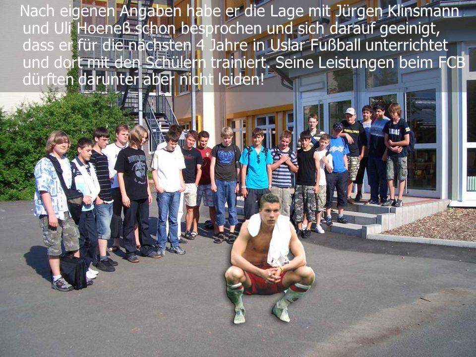 Nach eigenen Angaben habe er die Lage mit Jürgen Klinsmann und Uli Hoeneß schon besprochen und sich darauf geeinigt, dass er für die nächsten 4 Jahre in Uslar Fußball unterrichtet und dort mit den Schülern trainiert.