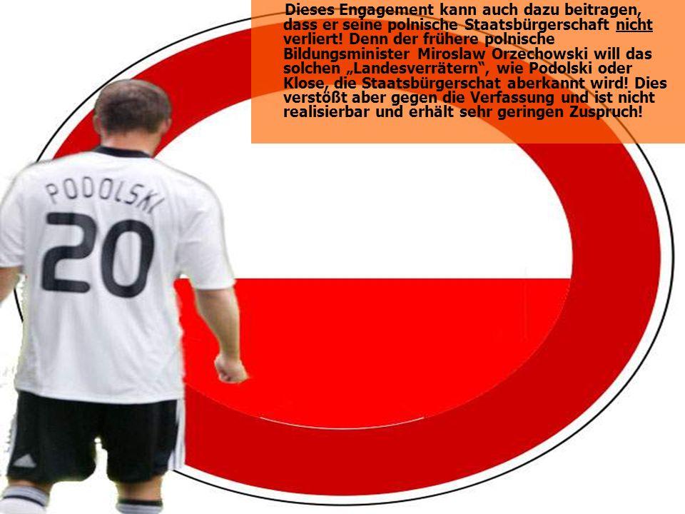 Dieses Engagement kann auch dazu beitragen, dass er seine polnische Staatsbürgerschaft nicht verliert.