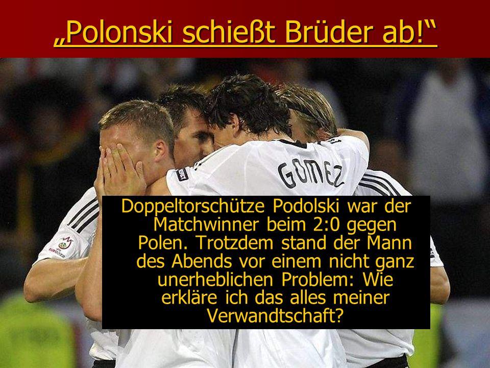 """Polonski schießt Brüder ab!"