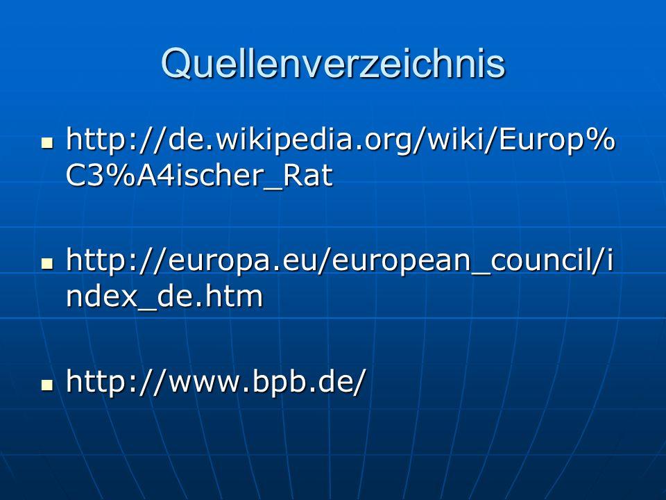 Quellenverzeichnis http://de.wikipedia.org/wiki/Europ%C3%A4ischer_Rat