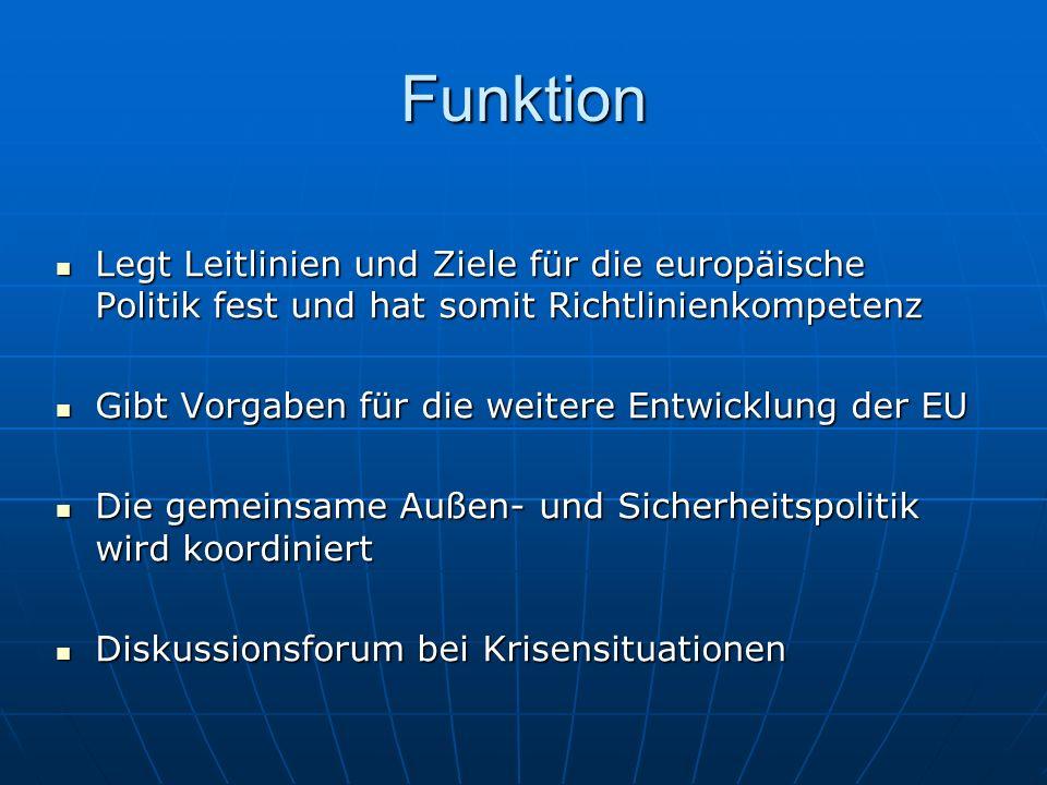 Funktion Legt Leitlinien und Ziele für die europäische Politik fest und hat somit Richtlinienkompetenz.