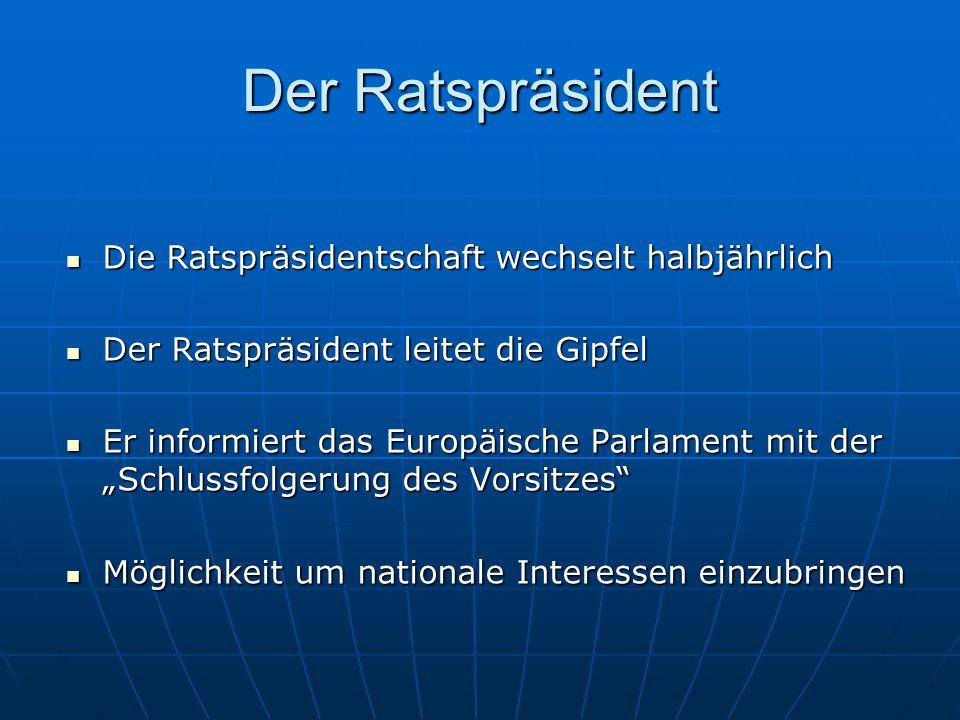 Der Ratspräsident Die Ratspräsidentschaft wechselt halbjährlich