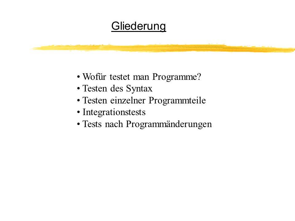 Gliederung Wofür testet man Programme Testen des Syntax