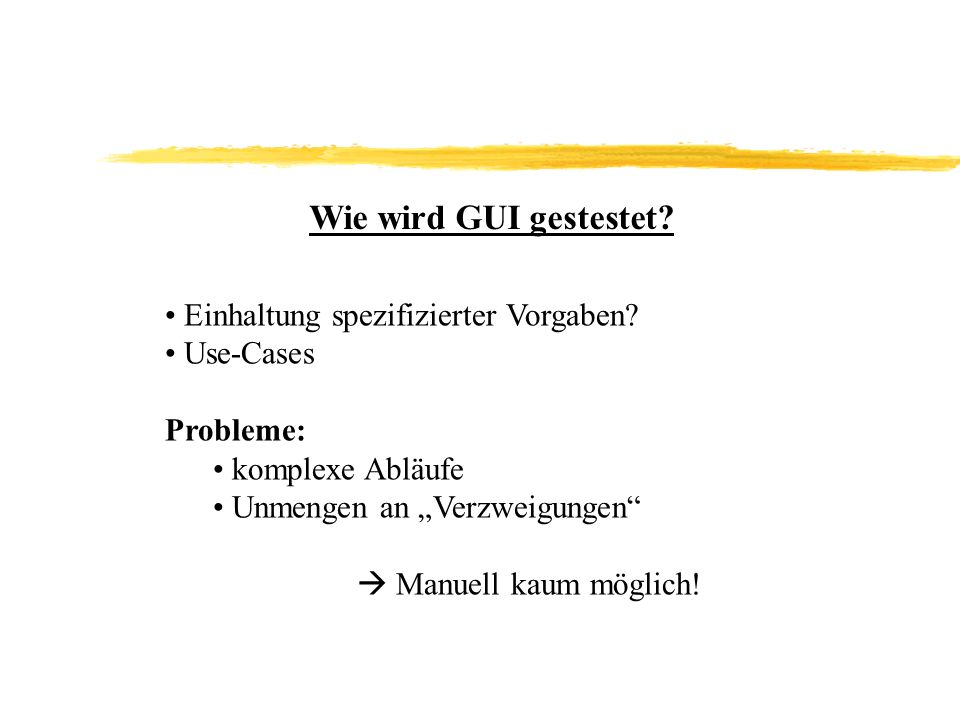 Wie wird GUI gestestet Einhaltung spezifizierter Vorgaben Use-Cases