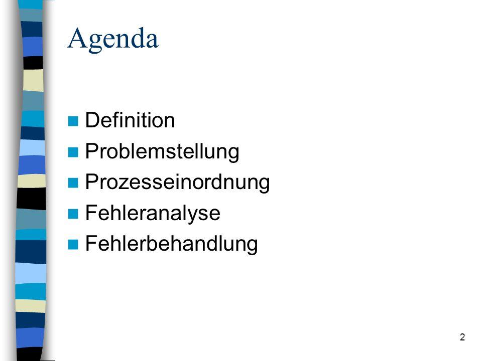 Agenda Definition Problemstellung Prozesseinordnung Fehleranalyse