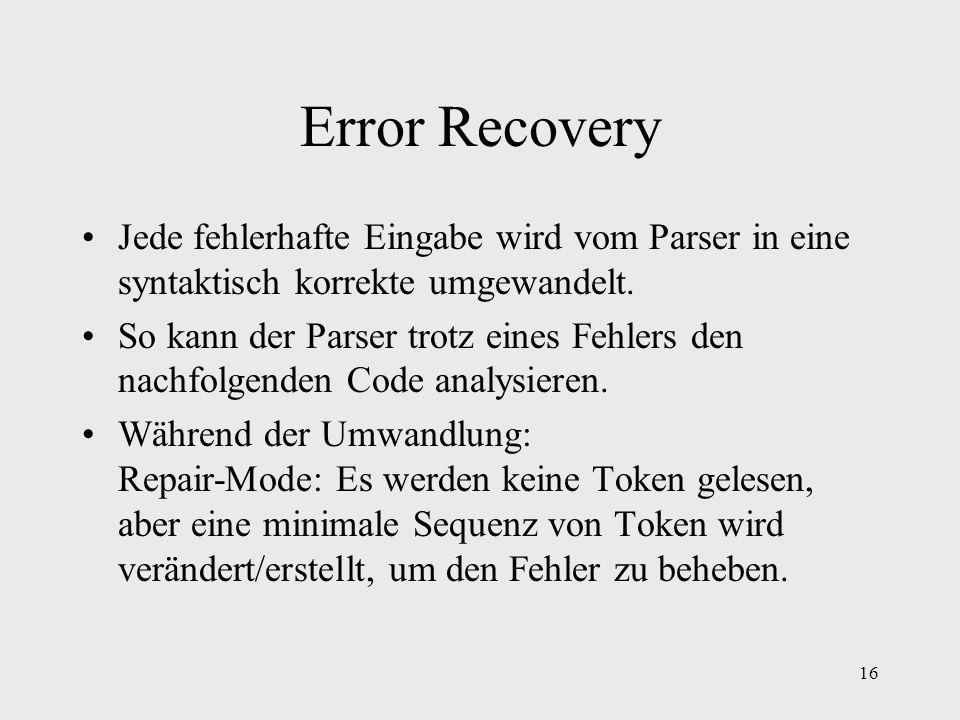 Error RecoveryJede fehlerhafte Eingabe wird vom Parser in eine syntaktisch korrekte umgewandelt.