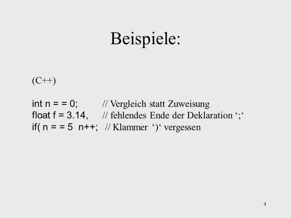 Beispiele: (C++) int n = = 0; // Vergleich statt Zuweisung