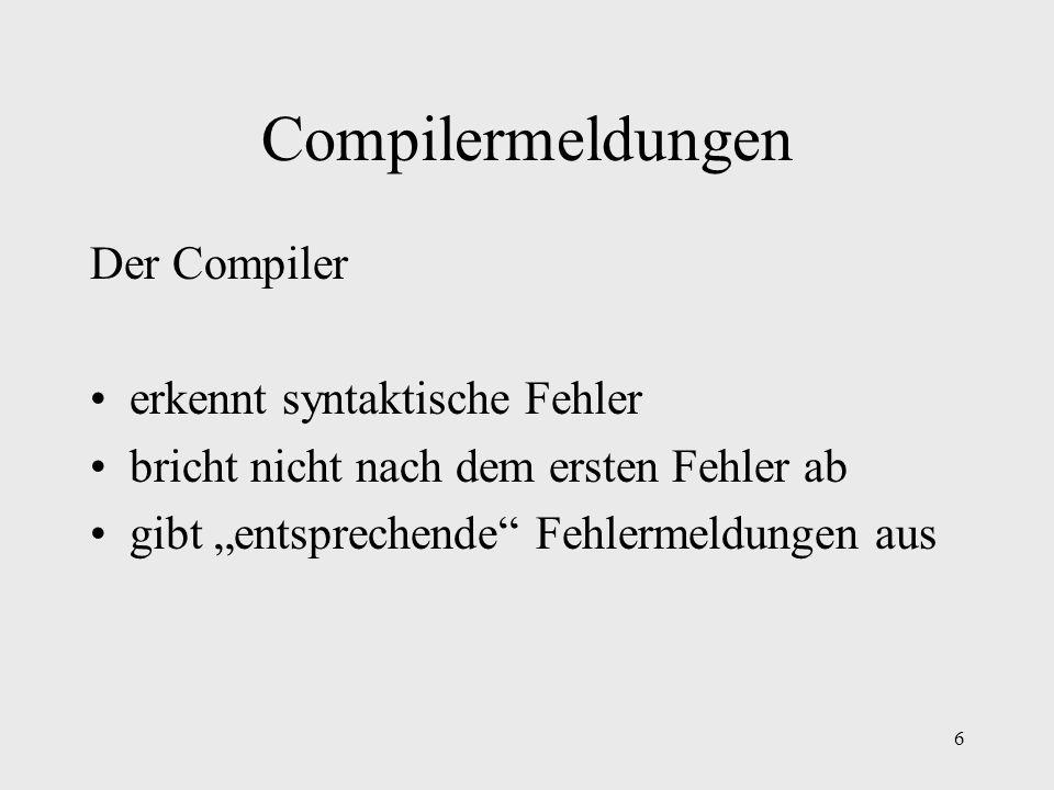 Compilermeldungen Der Compiler • erkennt syntaktische Fehler