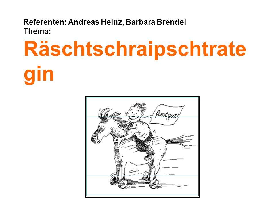 Referenten: Andreas Heinz, Barbara Brendel Thema: Räschtschraipschtrategin