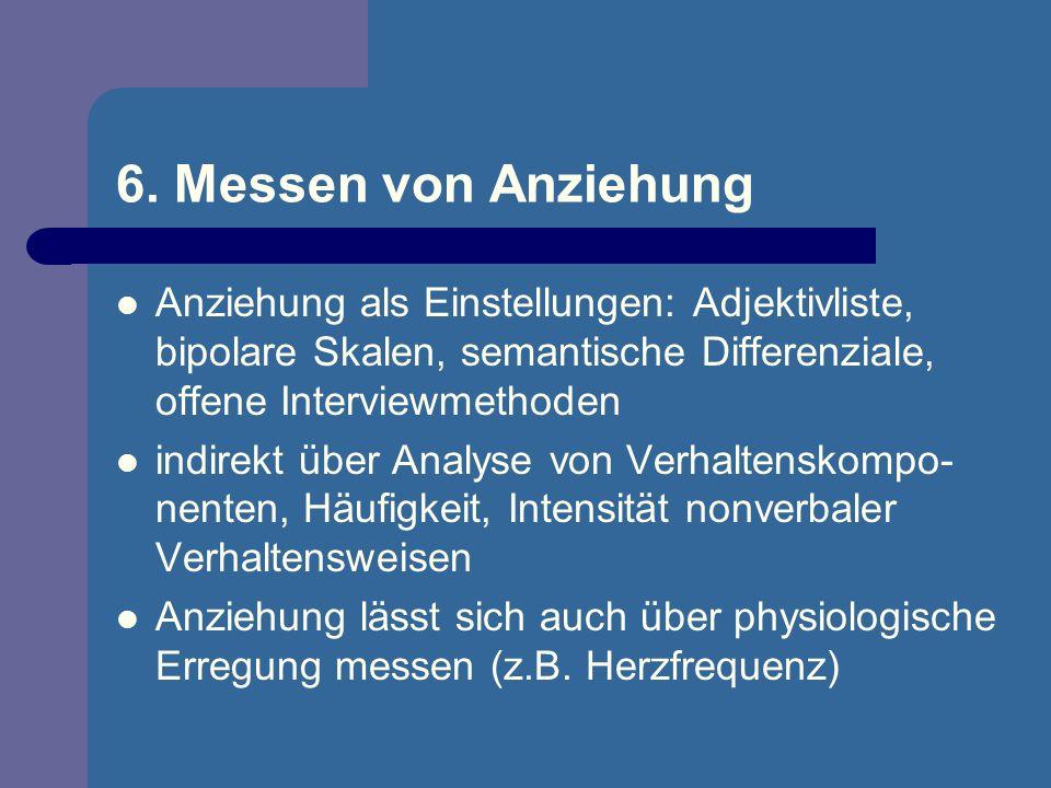 6. Messen von Anziehung Anziehung als Einstellungen: Adjektivliste, bipolare Skalen, semantische Differenziale, offene Interviewmethoden.
